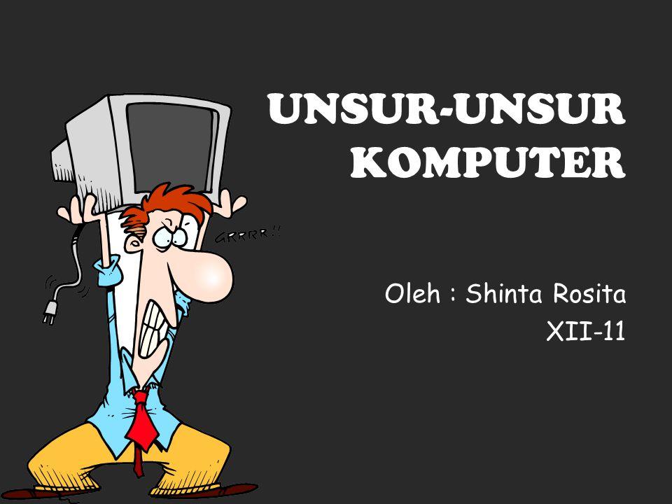 UNSUR-UNSUR KOMPUTER Oleh : Shinta Rosita XII-11