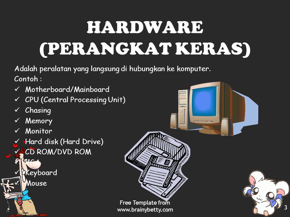 HARDWARE (PERANGKAT KERAS) Adalah peralatan yang langsung di hubungkan ke komputer. Contoh : Motherboard/Mainboard CPU (Central Processing Unit) Chasi