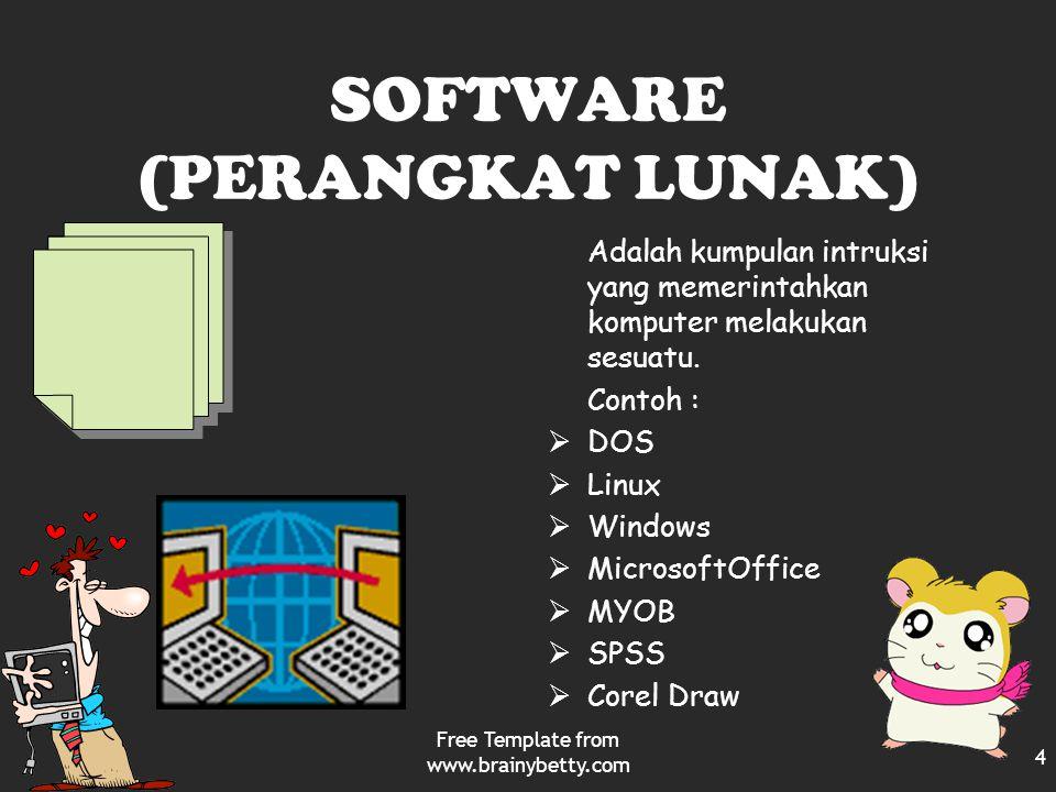 SOFTWARE (PERANGKAT LUNAK) Adalah kumpulan intruksi yang memerintahkan komputer melakukan sesuatu. Contoh :  DOS  Linux  Windows  MicrosoftOffice