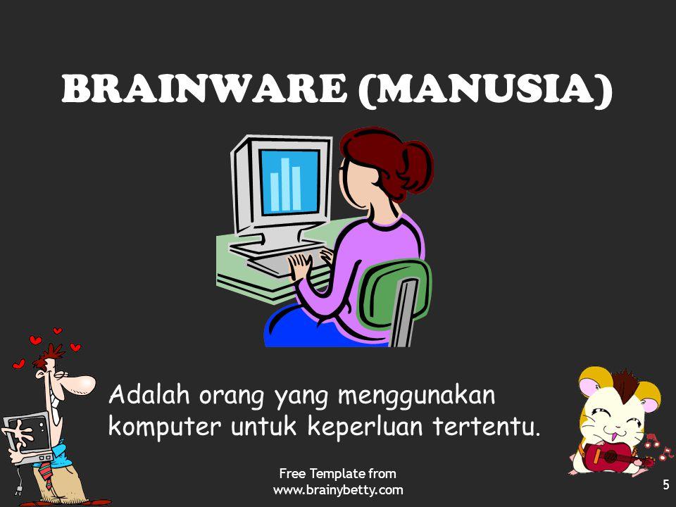 BRAINWARE (MANUSIA) Free Template from www.brainybetty.com 5 Adalah orang yang menggunakan komputer untuk keperluan tertentu.