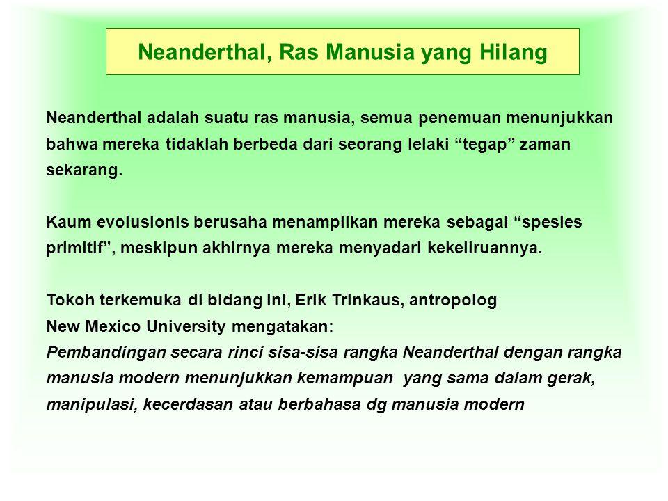 Neanderthal, Ras Manusia yang Hilang Neanderthal adalah suatu ras manusia, semua penemuan menunjukkan bahwa mereka tidaklah berbeda dari seorang lelak