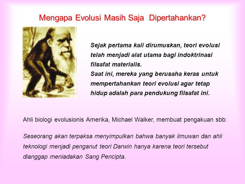 Mengapa Evolusi Masih Saja Dipertahankan? Sejak pertama kali dirumuskan, teori evolusi telah menjadi alat utama bagi indoktrinasi filsafat materialis.