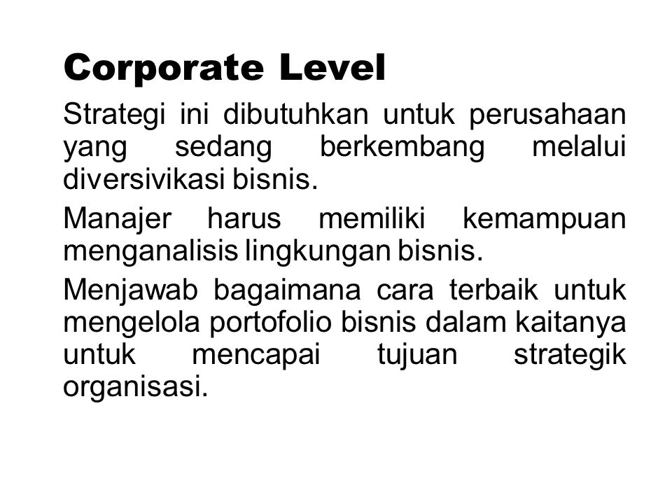 Corporate Level Strategi ini dibutuhkan untuk perusahaan yang sedang berkembang melalui diversivikasi bisnis. Manajer harus memiliki kemampuan mengana