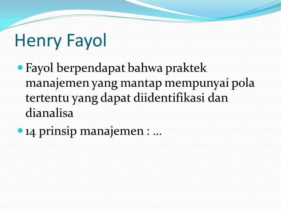 Ilmuwan Aliran Teori Organisasi Klasik Henry Fayol (1841-1925) Max Weber (1864-1920) Mary Parker Follett (1868-1933) Chester I. Barnard (1886-1861)