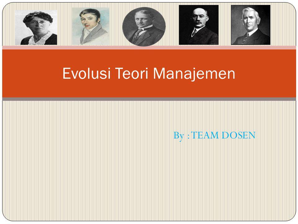 By : TEAM DOSEN Evolusi Teori Manajemen