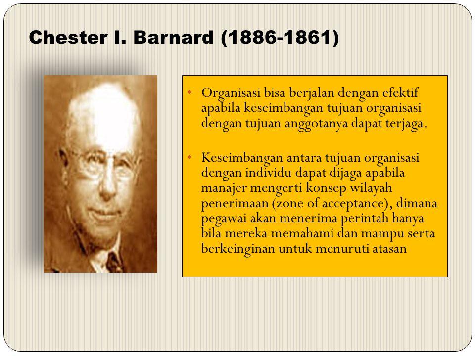 Chester I. Barnard (1886-1861) Organisasi bisa berjalan dengan efektif apabila keseimbangan tujuan organisasi dengan tujuan anggotanya dapat terjaga.