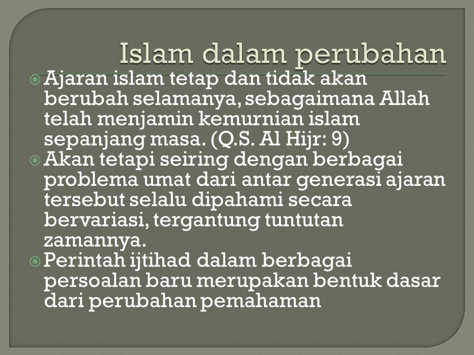  Ajaran islam tetap dan tidak akan berubah selamanya, sebagaimana Allah telah menjamin kemurnian islam sepanjang masa. (Q.S. Al Hijr: 9)  Akan tetap