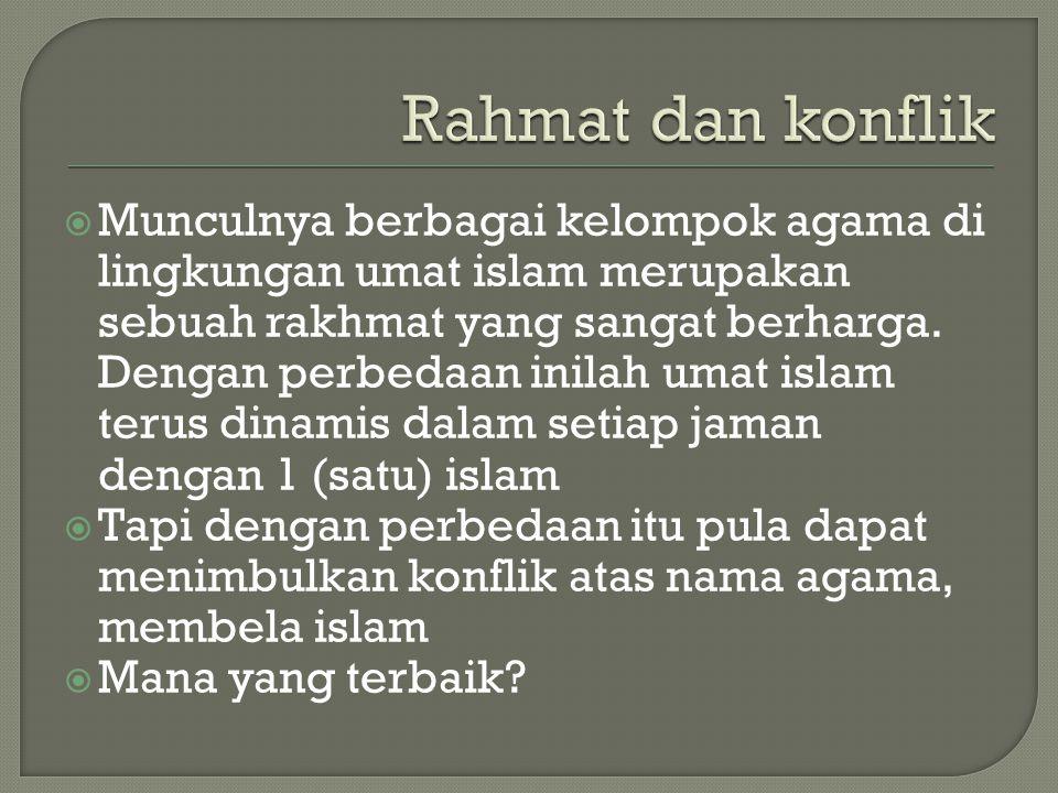  Munculnya berbagai kelompok agama di lingkungan umat islam merupakan sebuah rakhmat yang sangat berharga. Dengan perbedaan inilah umat islam terus d
