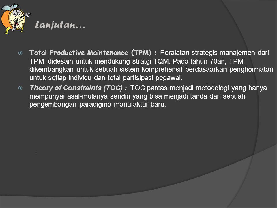  Total Productive Maintenance (TPM) : Peralatan strategis manajemen dari TPM didesain untuk mendukung stratgi TQM.