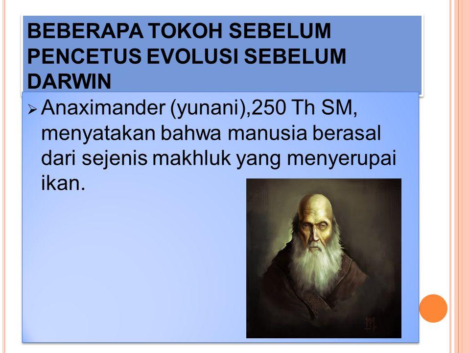 """BEBERAPA TOKOH SEBELUM PENCETUS EVOLUSI SEBELUM DARWIN  George Cuvier,teorinya dikenal dengan """"katatropisme"""" Setiap spesies tercipta secara terpisah"""