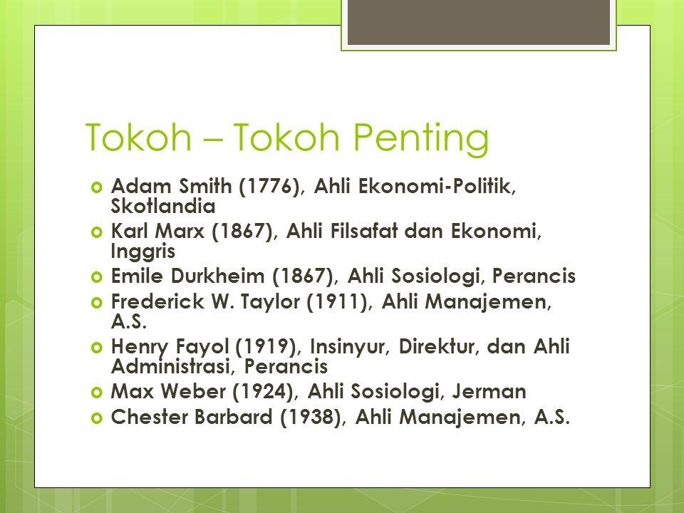 Tokoh – Tokoh Penting  Adam Smith (1776), Ahli Ekonomi-Politik, Skotlandia  Karl Marx (1867), Ahli Filsafat dan Ekonomi, Inggris  Emile Durkheim (1867), Ahli Sosiologi, Perancis  Frederick W.