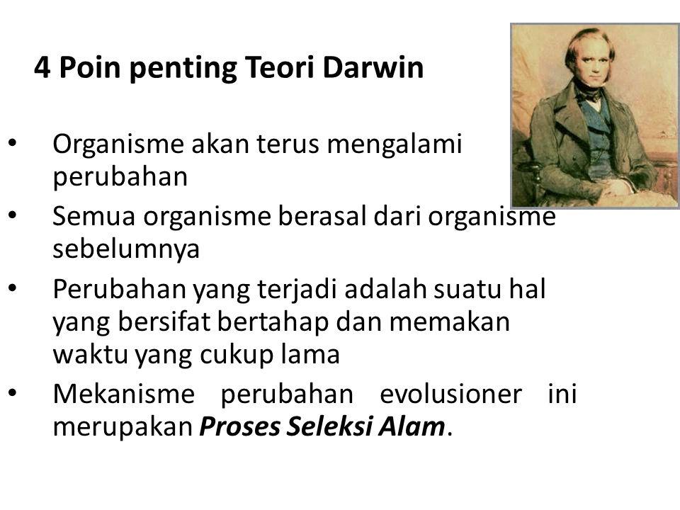 4 Poin penting Teori Darwin Organisme akan terus mengalami perubahan Semua organisme berasal dari organisme sebelumnya Perubahan yang terjadi adalah s