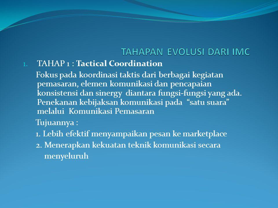 1. TAHAP 1 : Tactical Coordination Fokus pada koordinasi taktis dari berbagai kegiatan pemasaran, elemen komunikasi dan pencapaian konsistensi dan sin