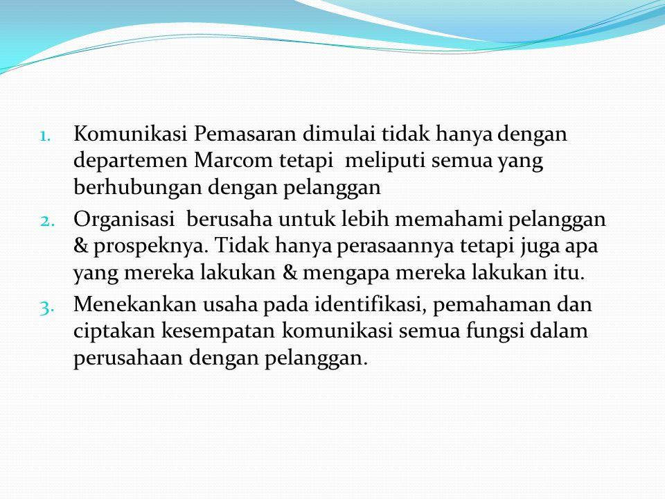 1. Komunikasi Pemasaran dimulai tidak hanya dengan departemen Marcom tetapi meliputi semua yang berhubungan dengan pelanggan 2. Organisasi berusaha un