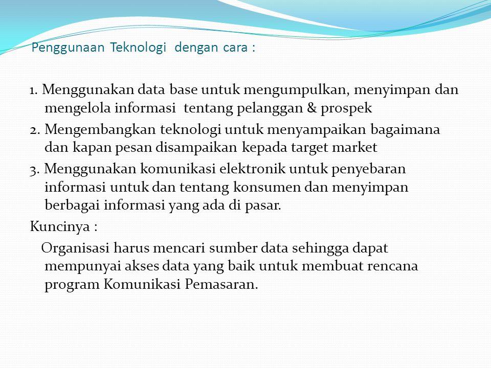 Penggunaan Teknologi dengan cara : 1. Menggunakan data base untuk mengumpulkan, menyimpan dan mengelola informasi tentang pelanggan & prospek 2. Menge