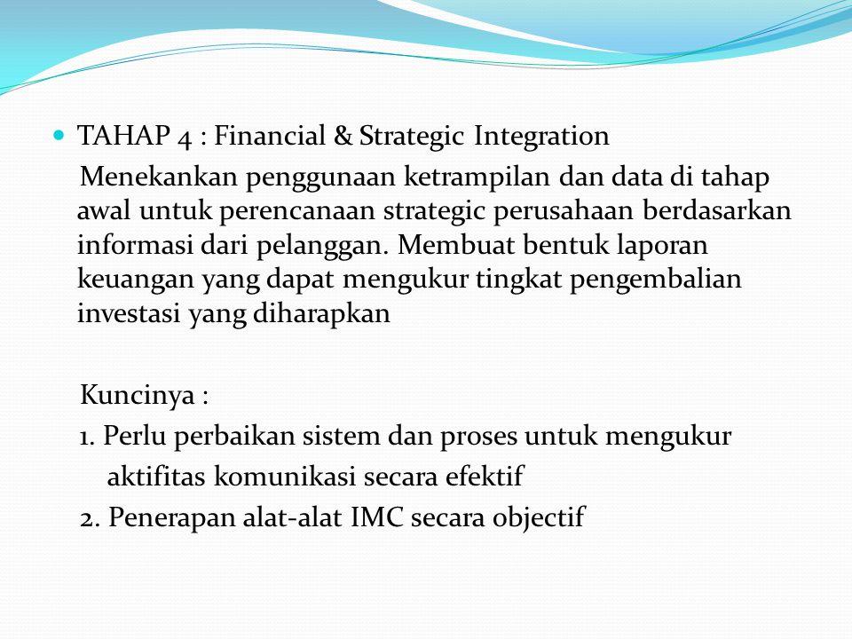 TAHAP 4 : Financial & Strategic Integration Menekankan penggunaan ketrampilan dan data di tahap awal untuk perencanaan strategic perusahaan berdasarka