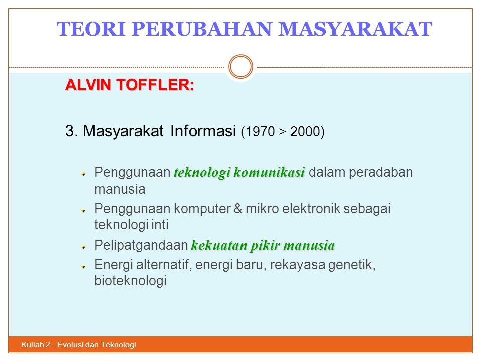 TEORI PERUBAHAN MASYARAKAT Kuliah 2 - Evolusi dan Teknologi 15 ALVIN TOFFLER: 3. Masyarakat Informasi (1970 > 2000) teknologi komunikasi Penggunaan te
