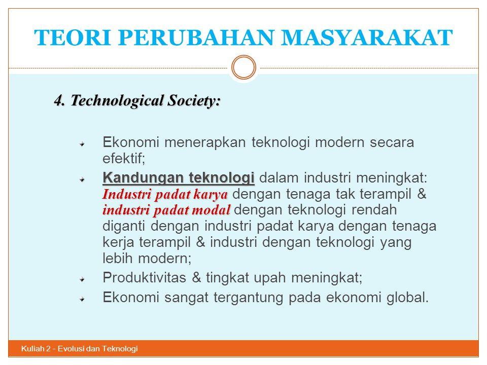 TEORI PERUBAHAN MASYARAKAT Kuliah 2 - Evolusi dan Teknologi 19 4. Technological Society: Ekonomi menerapkan teknologi modern secara efektif; Kandungan