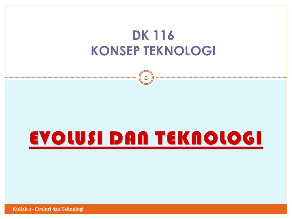 EVOLUSI DAN TEKNOLOGI Kuliah 2 - Evolusi dan Teknologi 2 DK 116 KONSEP TEKNOLOGI