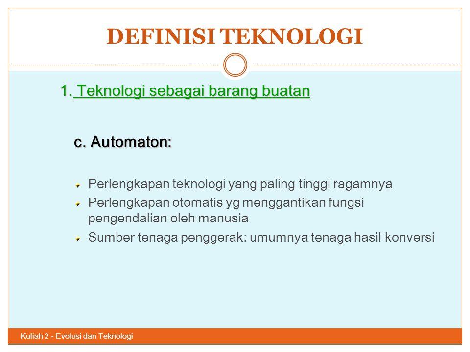 DEFINISI TEKNOLOGI Kuliah 2 - Evolusi dan Teknologi 26 1. Teknologi sebagai barang buatan c. Automaton: Perlengkapan teknologi yang paling tinggi raga