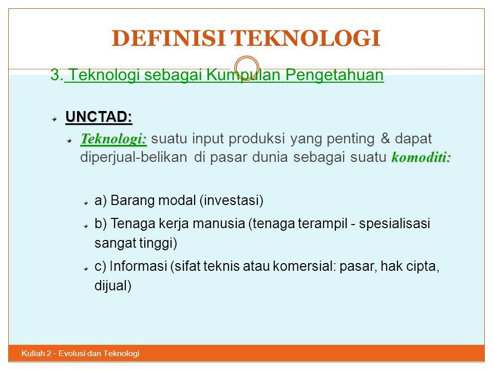 DEFINISI TEKNOLOGI Kuliah 2 - Evolusi dan Teknologi 33 3. Teknologi sebagai Kumpulan PengetahuanUNCTAD: Teknologi: komoditi: Teknologi: suatu input pr