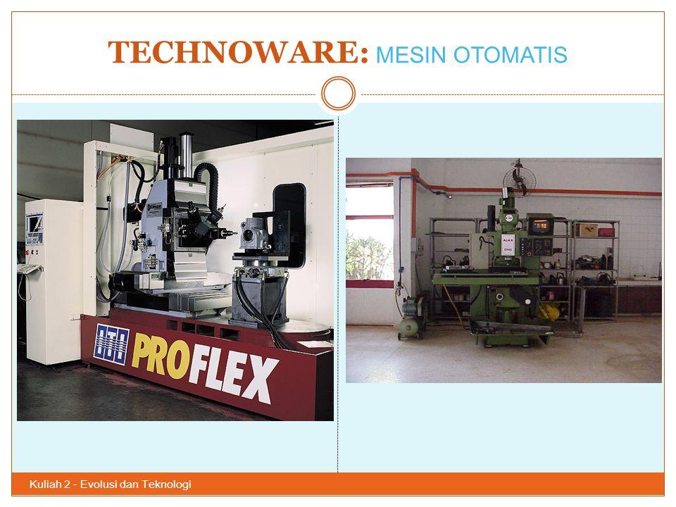 TECHNOWARE: MESIN OTOMATIS Kuliah 2 - Evolusi dan Teknologi 38