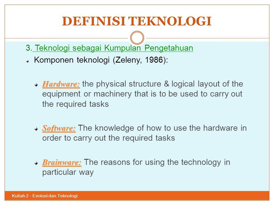 DEFINISI TEKNOLOGI Kuliah 2 - Evolusi dan Teknologi 40 3. Teknologi sebagai Kumpulan Pengetahuan Komponen teknologi (Zeleny, 1986): Hardware: Hardware