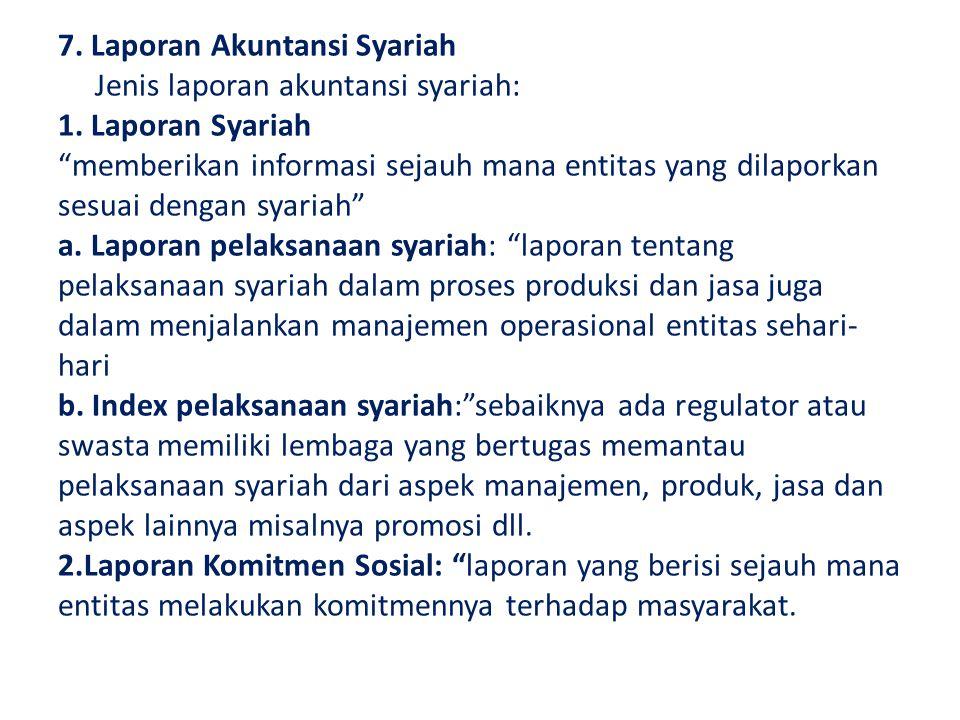 "7. Laporan Akuntansi Syariah Jenis laporan akuntansi syariah: 1. Laporan Syariah ""memberikan informasi sejauh mana entitas yang dilaporkan sesuai deng"
