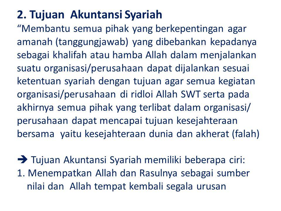 """2. Tujuan Akuntansi Syariah """"Membantu semua pihak yang berkepentingan agar amanah (tanggungjawab) yang dibebankan kepadanya sebagai khalifah atau hamb"""