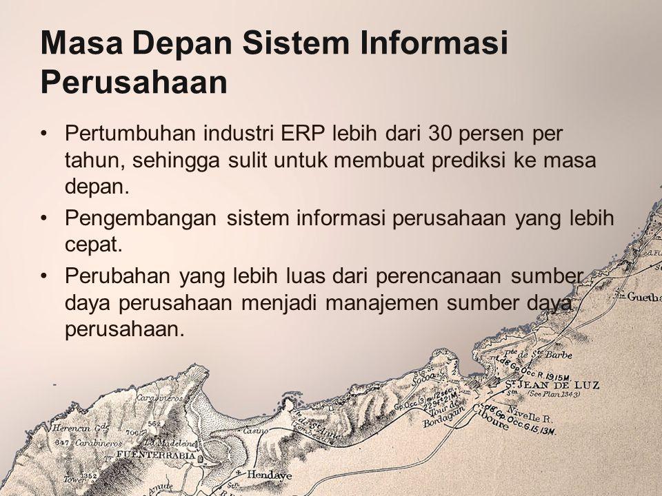 Masa Depan Sistem Informasi Perusahaan Pertumbuhan industri ERP lebih dari 30 persen per tahun, sehingga sulit untuk membuat prediksi ke masa depan. P