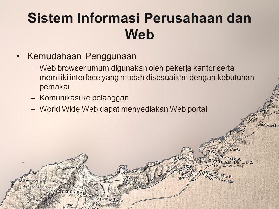 Sistem Informasi Perusahaan dan Web Kemudahaan Penggunaan –Web browser umum digunakan oleh pekerja kantor serta memiliki interface yang mudah disesuai