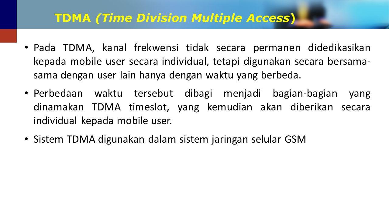 TDMA (Time Division Multiple Access) Pada TDMA, kanal frekwensi tidak secara permanen didedikasikan kepada mobile user secara individual, tetapi digun