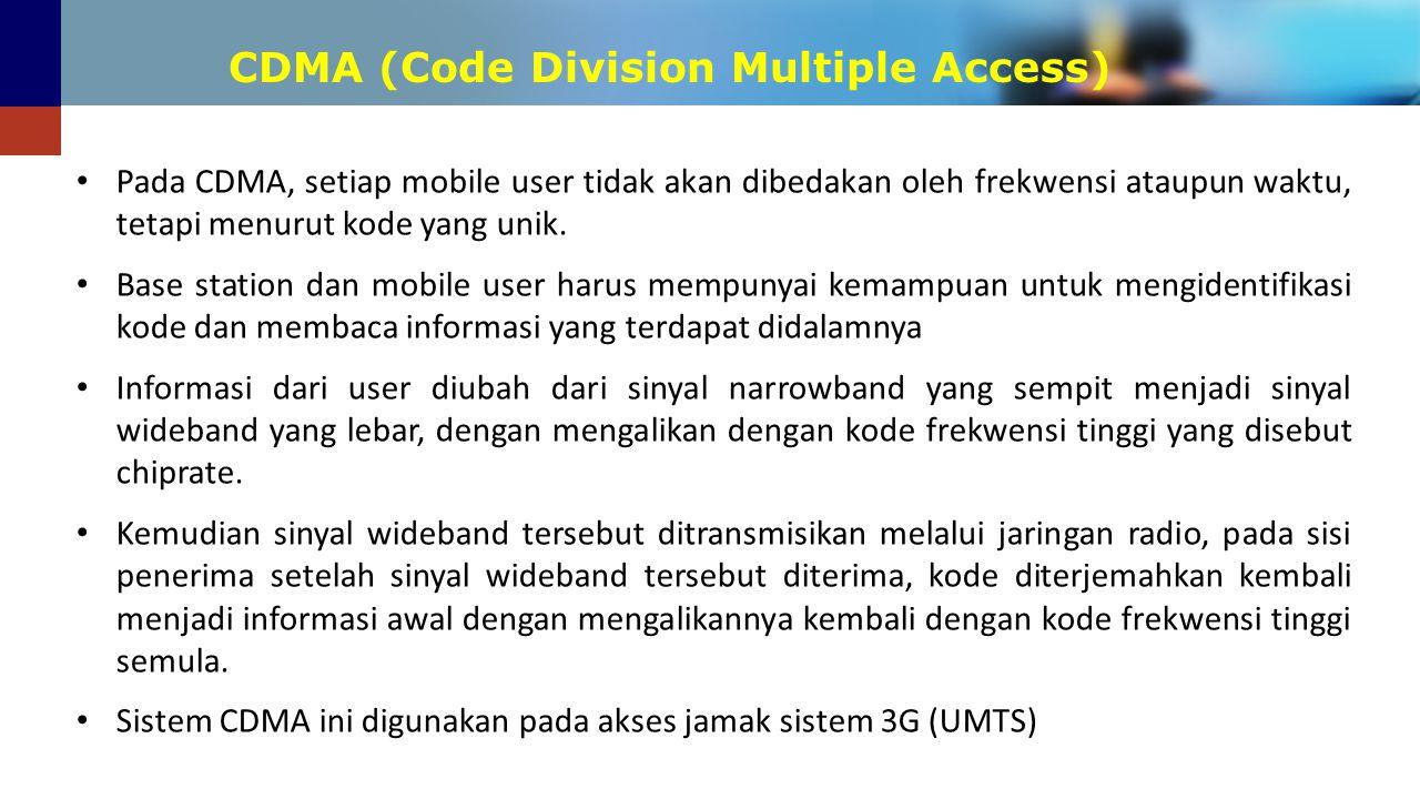 CDMA (Code Division Multiple Access) Pada CDMA, setiap mobile user tidak akan dibedakan oleh frekwensi ataupun waktu, tetapi menurut kode yang unik. B