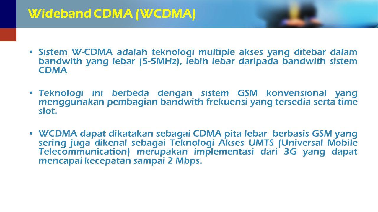 Sistem W-CDMA adalah teknologi multiple akses yang ditebar dalam bandwith yang lebar (5-5MHz), lebih lebar daripada bandwith sistem CDMA Teknologi ini