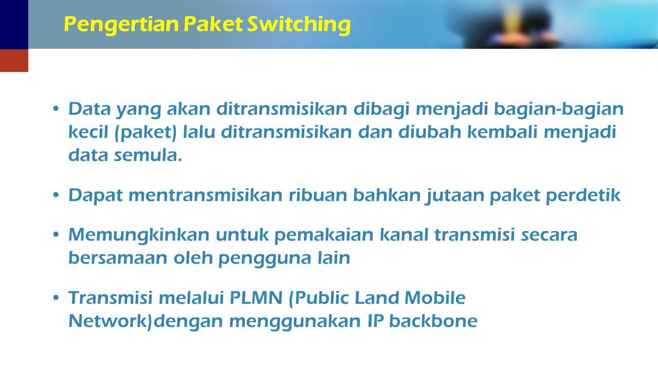 Pengertian Paket Switching Data yang akan ditransmisikan dibagi menjadi bagian-bagian kecil (paket) lalu ditransmisikan dan diubah kembali menjadi dat