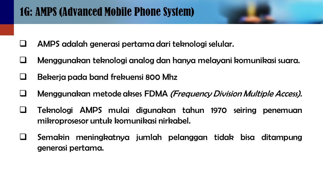  AMPS adalah generasi pertama dari teknologi selular.  Menggunakan teknologi analog dan hanya melayani komunikasi suara.  Bekerja pada band frekuen
