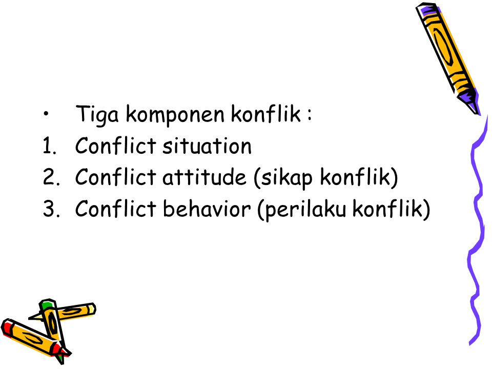CONFLICT SITUATION (Kenneth Boulding) conflict is a situation of competition in which the parties are aware of the incompability of potential future positions and in which each party wishes to occupy a position that is incompatible with the wishes of the other.