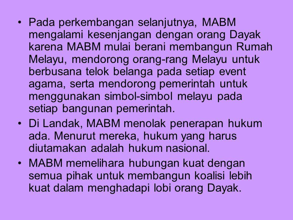 Pada perkembangan selanjutnya, MABM mengalami kesenjangan dengan orang Dayak karena MABM mulai berani membangun Rumah Melayu, mendorong orang-rang Mel