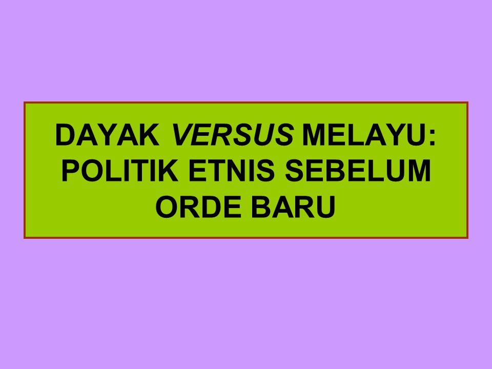 DAYAK VERSUS MELAYU: POLITIK ETNIS SEBELUM ORDE BARU