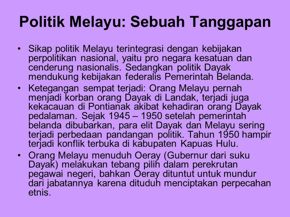Politik Melayu: Sebuah Tanggapan Sikap politik Melayu terintegrasi dengan kebijakan perpolitikan nasional, yaitu pro negara kesatuan dan cenderung nas