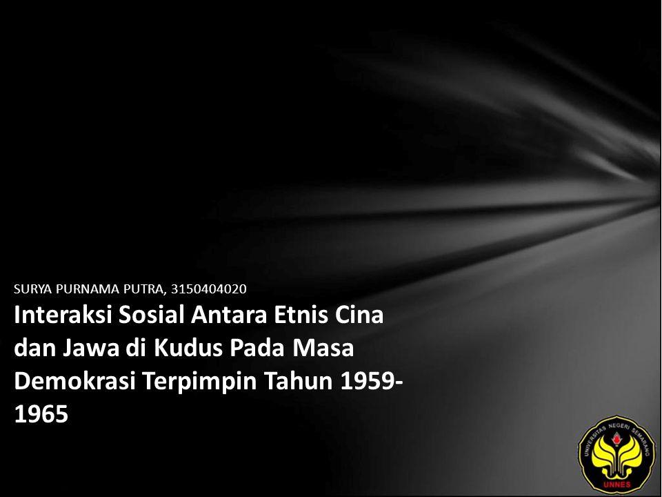 SURYA PURNAMA PUTRA, 3150404020 Interaksi Sosial Antara Etnis Cina dan Jawa di Kudus Pada Masa Demokrasi Terpimpin Tahun 1959- 1965