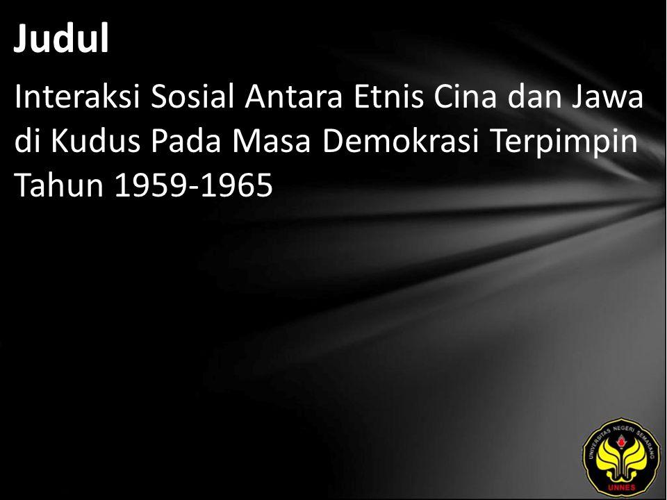 Judul Interaksi Sosial Antara Etnis Cina dan Jawa di Kudus Pada Masa Demokrasi Terpimpin Tahun 1959-1965