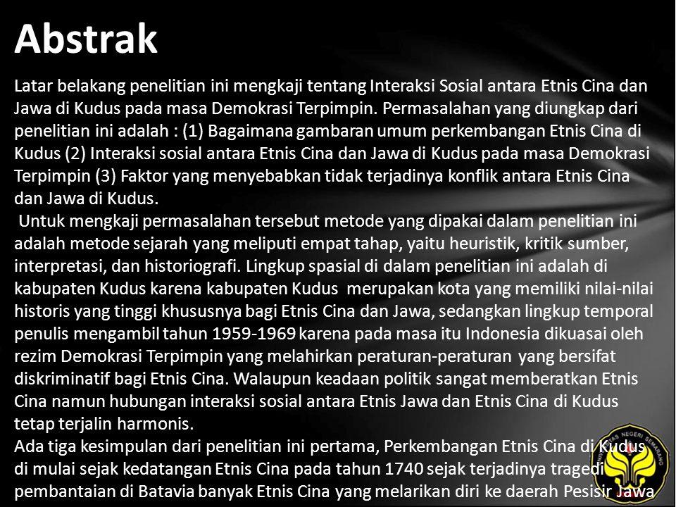 Abstrak Latar belakang penelitian ini mengkaji tentang Interaksi Sosial antara Etnis Cina dan Jawa di Kudus pada masa Demokrasi Terpimpin. Permasalaha