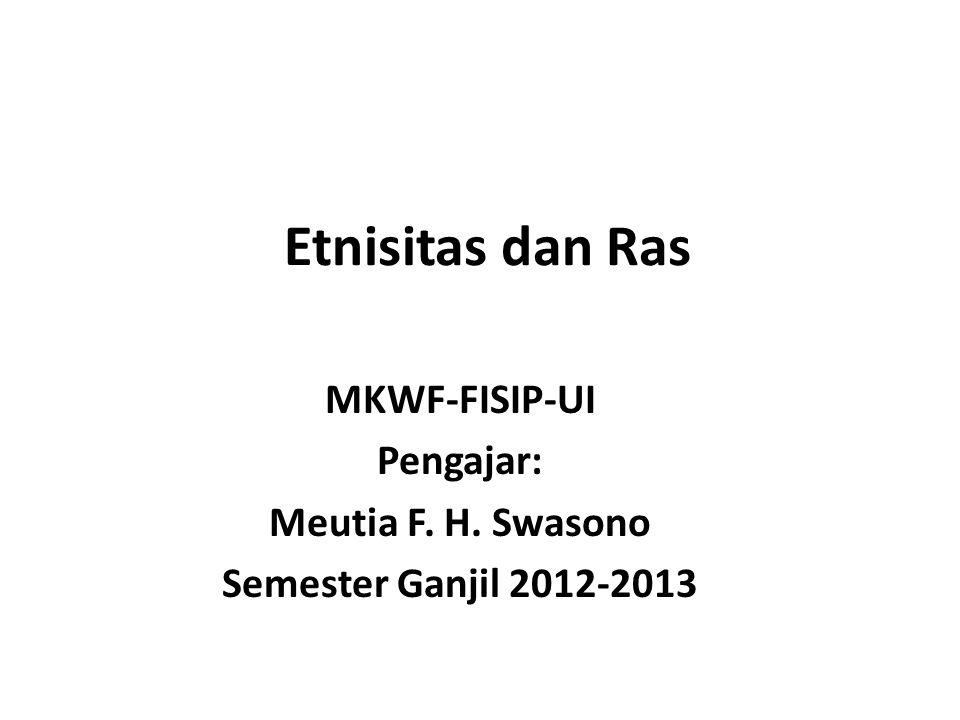 Etnisitas dan Ras MKWF-FISIP-UI Pengajar: Meutia F. H. Swasono Semester Ganjil 2012-2013