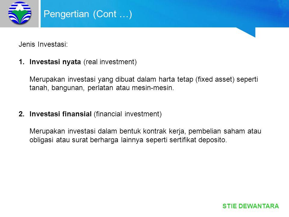 STIE DEWANTARA Pengertian (Cont …) Jenis Investasi: 1.Investasi nyata (real investment) Merupakan investasi yang dibuat dalam harta tetap (fixed asset
