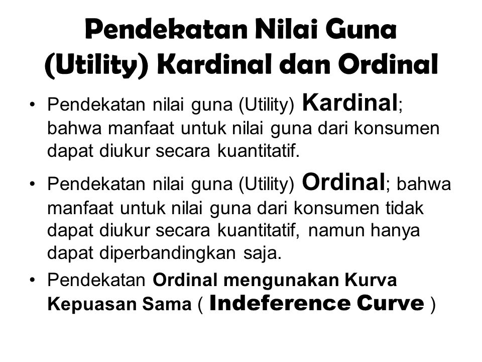 Pendekatan Nilai Guna (Utility) Kardinal dan Ordinal Pendekatan nilai guna (Utility) Kardinal ; bahwa manfaat untuk nilai guna dari konsumen dapat diu