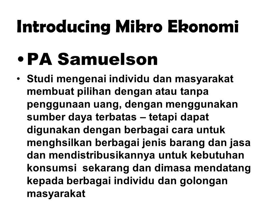 Introducing Mikro Ekonomi PA Samuelson Studi mengenai individu dan masyarakat membuat pilihan dengan atau tanpa penggunaan uang, dengan menggunakan su