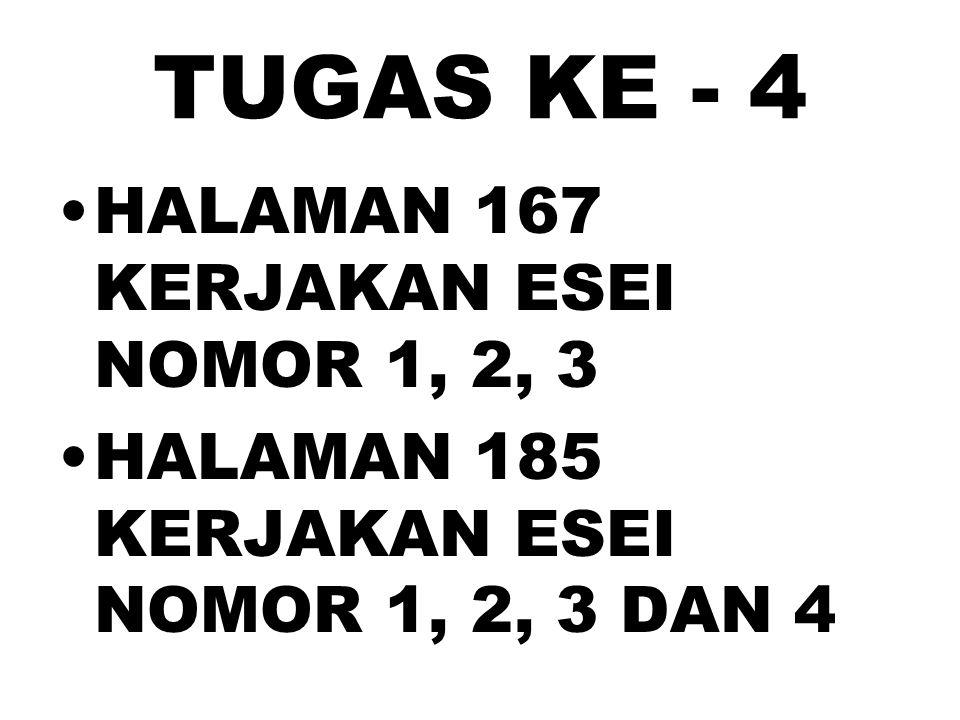 TUGAS KE - 4 HALAMAN 167 KERJAKAN ESEI NOMOR 1, 2, 3 HALAMAN 185 KERJAKAN ESEI NOMOR 1, 2, 3 DAN 4