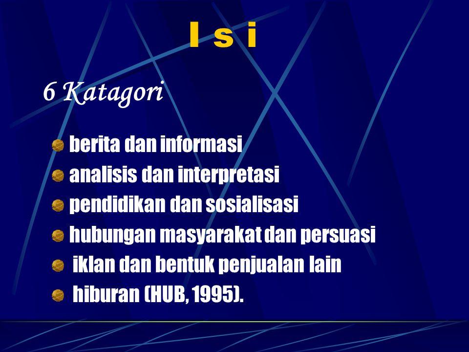 I s i berita dan informasi analisis dan interpretasi pendidikan dan sosialisasi hubungan masyarakat dan persuasi iklan dan bentuk penjualan lain hiburan (HUB, 1995).