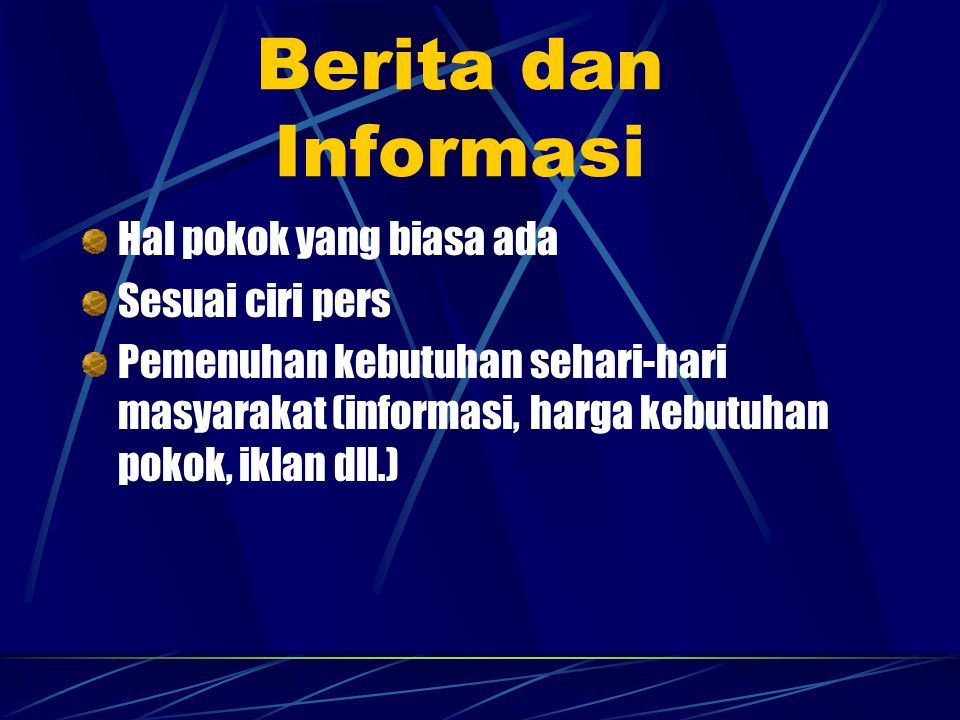 Berita dan Informasi Hal pokok yang biasa ada Sesuai ciri pers Pemenuhan kebutuhan sehari-hari masyarakat (informasi, harga kebutuhan pokok, iklan dll.)